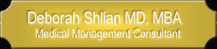 Deborah Shlian MD MBA - Medical Management Consultant